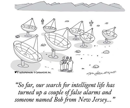 "Cartoon caption is, ""So far, our search for intelligent life has turned up a couple of false alarms and someone named Bob from New Jersey."""